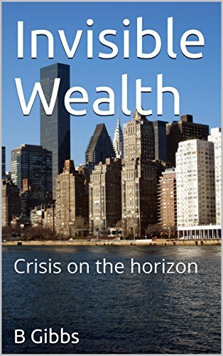 Invisible Wealth: Crisis on the horizon B Gibbs