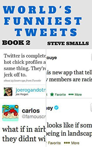 Memes: Memes - The Worlds Funniest Twitter Tweets! Book 2 (Tweets, Comedy Books, Twitter, Twitter Tweets, Comedy Books)  by  Memes Steve Memes Smalls