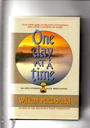 One Day at a Time: 366 Soul-Stirring Daily Meditations William MacDonald