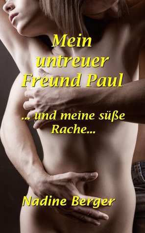 Mein untreuer Freund Paul: ... und meine süße Rache... Nadine Berger