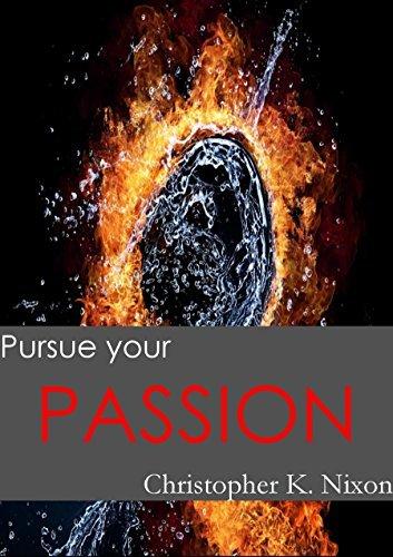Pursue Your Passion  by  Christopher K. Nixon