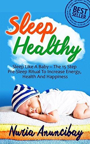 SLEEP- Sleep Healthy, Sleep Like A Baby -The 15 Step Pre Sleep Ritual To Increase Energy, Health And Happiness  by  Nuria Anuncibay
