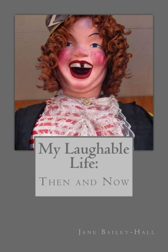 My Laughable Life Then and Now  by  Jane Bailey-Hall