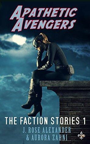 Apathetic Avengers (The Faction Stories Book 1)  by  J. Rose Alexander