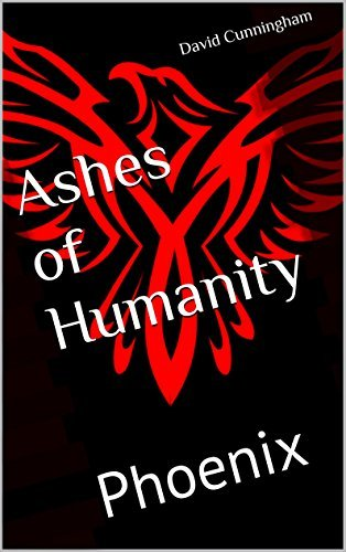 Phoenix (Ashes of Humanity Book 1)  by  David Cunningham