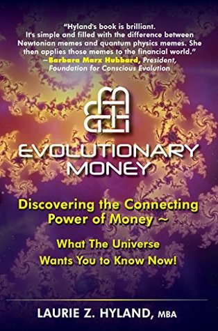 Evolutionary Money: Discovering the Connecting Power of Money - What The Universe Wants You to Know Now! Laurie Hyland