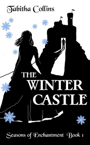 The Winter Castle (Seasons of Enchantment, #1)  by  Tabitha Collins