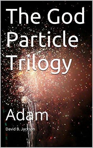The God Particle Trilogy: Adam David B. Jackson