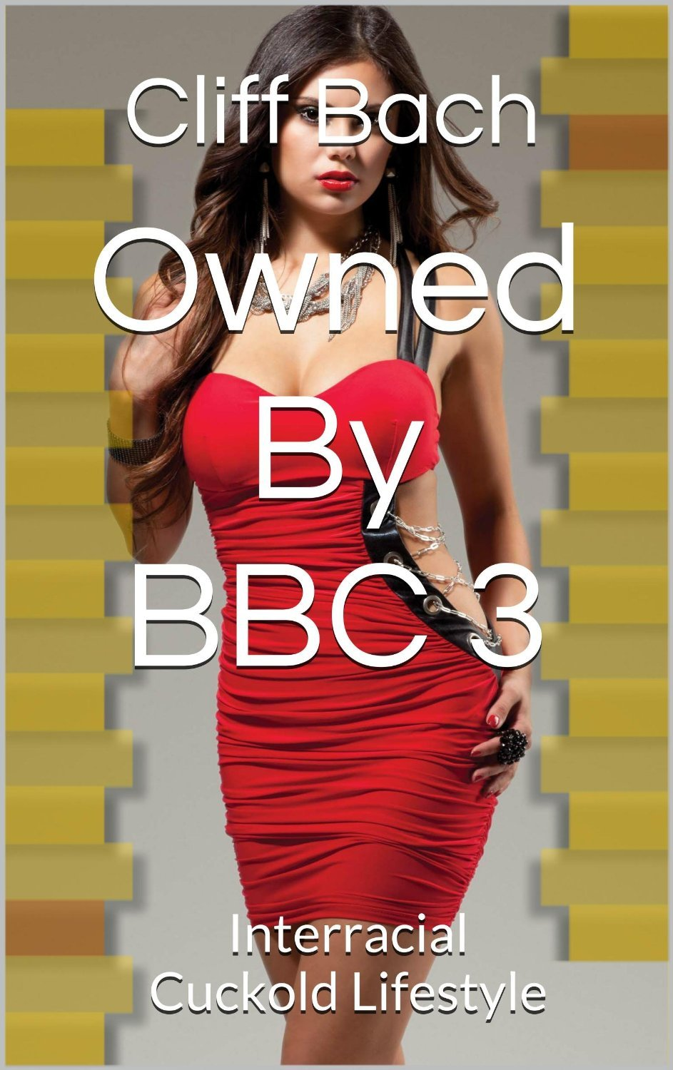 Owned By BBC 3: Interracial Cuckold Lifestyle Cliff Bach
