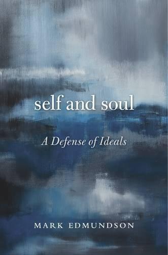 Self and Soul: A Defense of Ideals Mark Edmundson