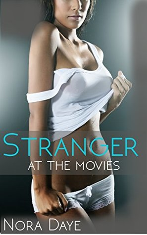 Stranger at the Movies ( Anonymous Older Woman Younger Man)  by  Nora Daye
