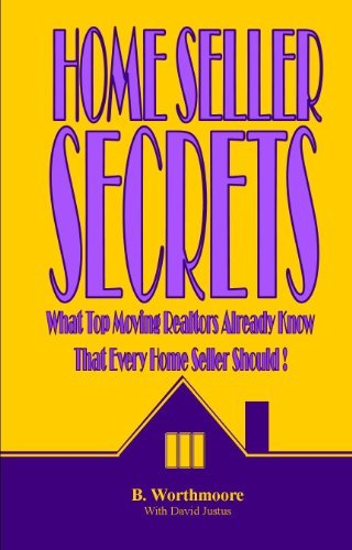 Home Seller Secrets: What Top Moving Realtors Already Know That Every Home Seller Should: Discover the secrets to selling your house faster and for more money!  by  B. Worthmoore