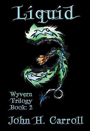 Liquid (Wyvern Trilogy Book 2) John H. Carroll