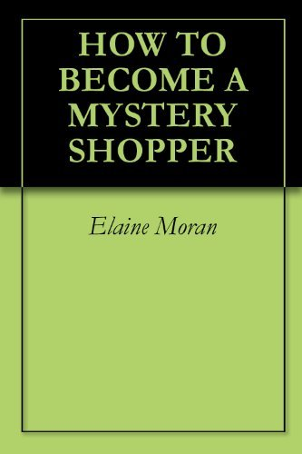 HOW TO BECOME A MYSTERY SHOPPER  by  Elaine  Moran