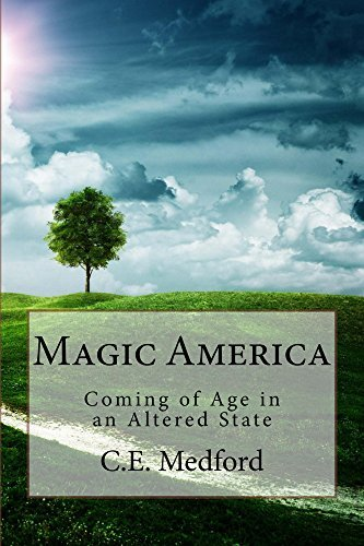 Magic America: Coming of Age in an Altered State C.E. Medford