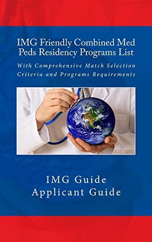 IMG Friendly Combined Med Peds Residency Programs List: With Comprehensive Match Selection Criteria and Programs Requirements  by  IMG Guide
