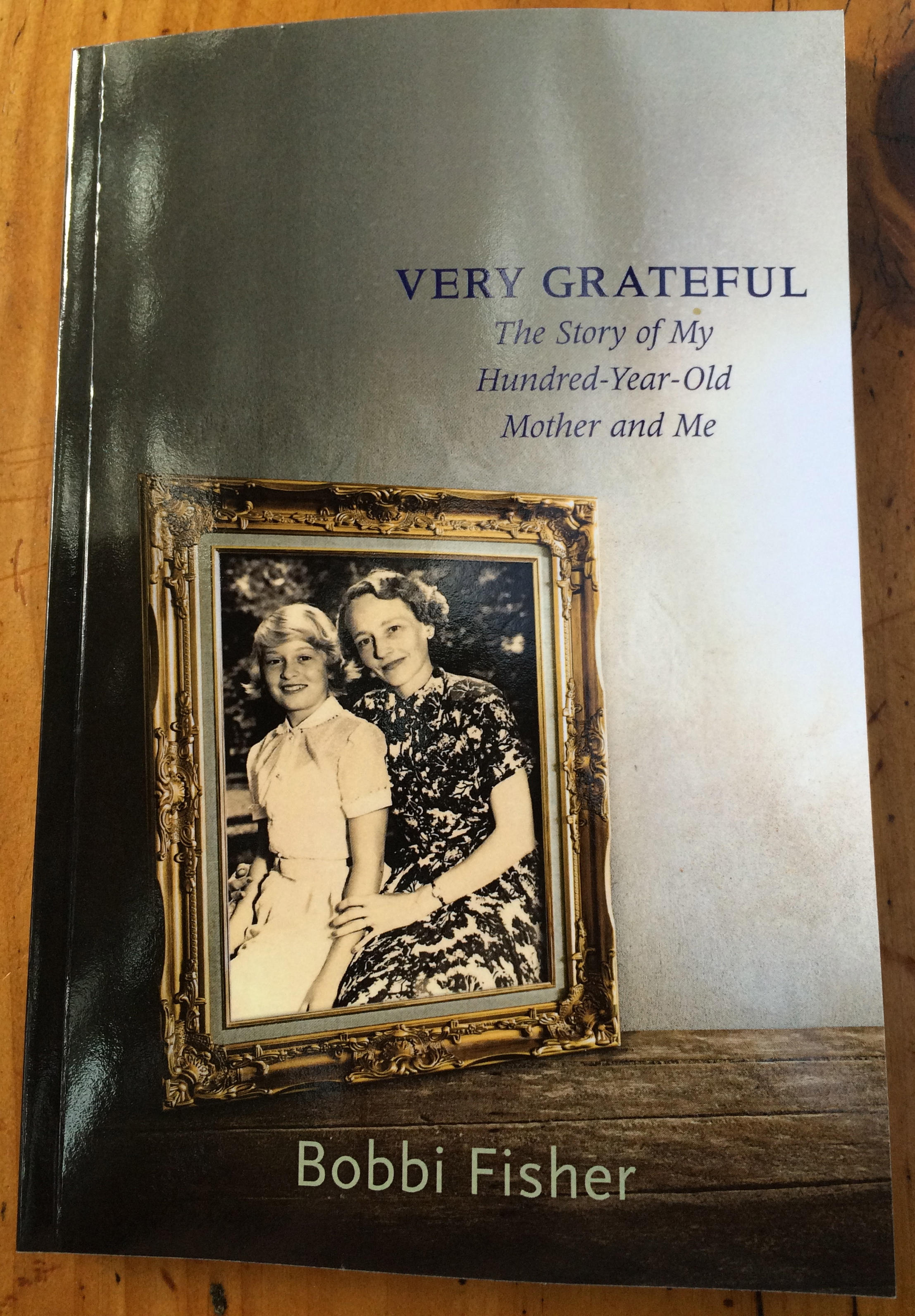Very Grateful: The Story of My Hundred Year Old Mother and M Bobbi Fisher