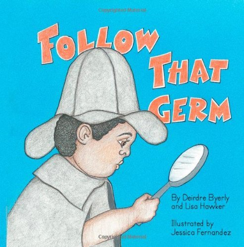 Follow That Germ  by  Deirdre Byerly