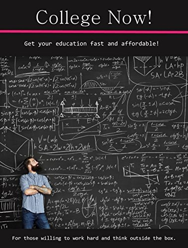 College Now!: Get your education fast and affordable! For those willing to work hard and think outside the box. (Now Series Book 1) College Now!