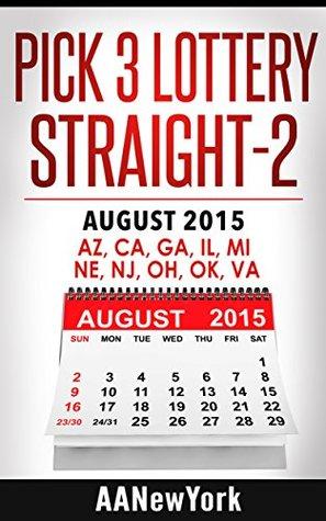 Pick 3 Lottery Straight-2: August 2015: AZ, CA, GA, IL, MI, NE, NJ, OH, OK, VA (Straight Number Prediction) AANewYork