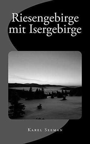 Riesengebirge mit Isergebirge Karel Seeman