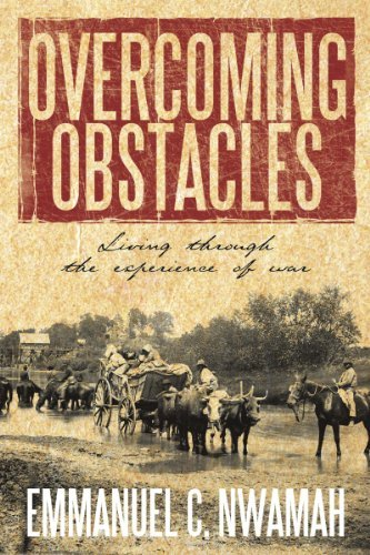 OVERCOMING OBSTACLES : Living through the experience of war  by  Emmanuel C. Nwamah