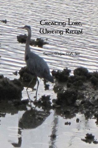 Creating Lore, Writing Ritual  by  Samuel Wagar