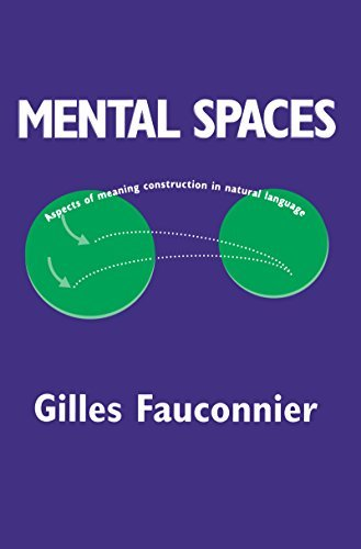 Mental Spaces: Aspects of Meaning Construction in Natural Language Gilles Fauconnier