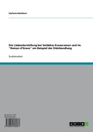 Die Liebesdarstellung bei Veldekes Eneasroman und im Roman dEneas am Beispiel der Didohandlung  by  Stefanie Reichhart