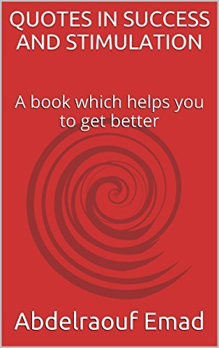 QUOTES IN SUCCESS AND STIMULATION: A book which helps you to get better  by  Abdelraouf Emad