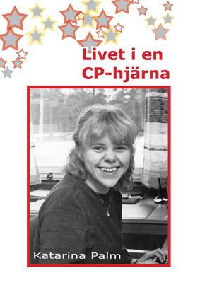 Livet i en CP-hjärna  by  Katarina Palm
