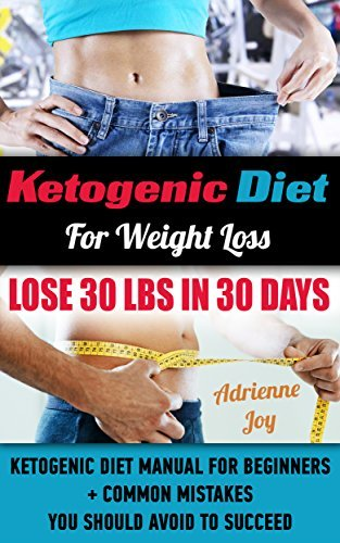 Ketogenic Diet For Weight Loss - Lose 30 Lbs In 30 Days. Ketogenic Diet Manual For Beginners + Common Mistakes You Should Avoid To Succeed.: (Ketogenic ... paleo diet, anti inflammatory diet Book 4)  by  Adrienne Joy