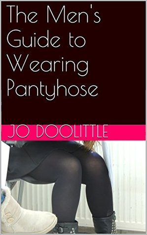 The Mens Guide to Wearing Pantyhose  by  Jo Doolittle