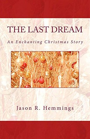 The Last Dream: An Enchanting Christmas Story  by  Jason R. Hemmings