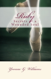 Ruby: Secrets of a Wounded Soul Yvonne G. Williams