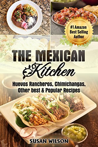 The Mexican Kitchen: 30 Mythical and Delicious Household Mexican Recipes that Everyone would Love to Cook and Enjoy  by  M.D. Faheem