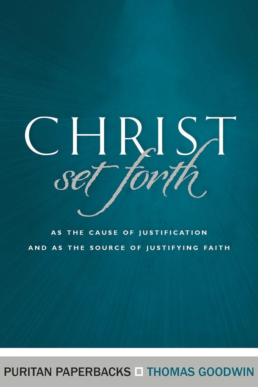 Christ Set Forth Thomas Goodwin