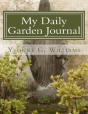 My Daily Garden Journal: Cultivating the Garden Within Yvonne G. Williams