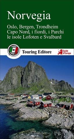 Norvegia. Oslo, Bergen, Trondheim, Capo Nord, i fiordi, i parchi, le isole Lofoten e Svalbard  by  Touring Editore