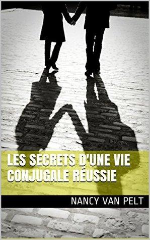Les secrets dune vie conjugale réussie Emily Meline
