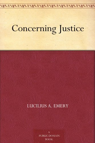 Concerning Justice  by  Lucilius A. Emery