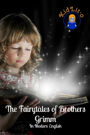 The Fairytales of Brothers Grimm In Modern English  by  Brothers Grimm