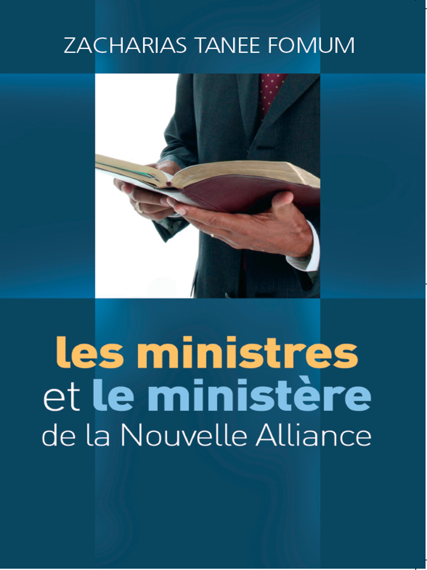 Les Ministres Et Le Ministere De La Nouvelle Alliance  by  Zacharias Tanee Fomum