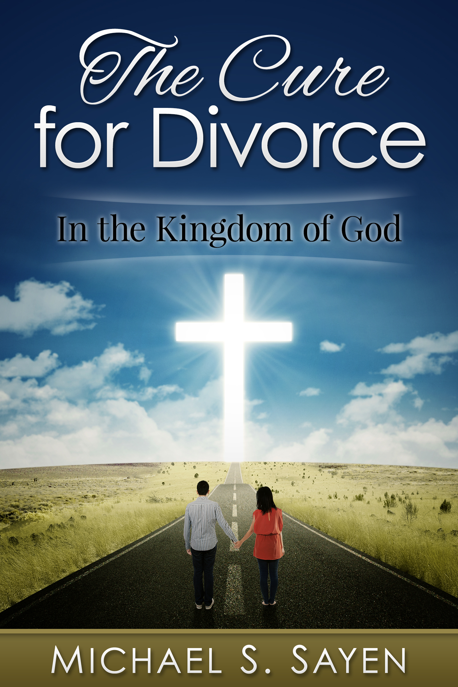The Cure for Divorce (In the Kingdom of God): Second edition  by  Michael S. Sayen