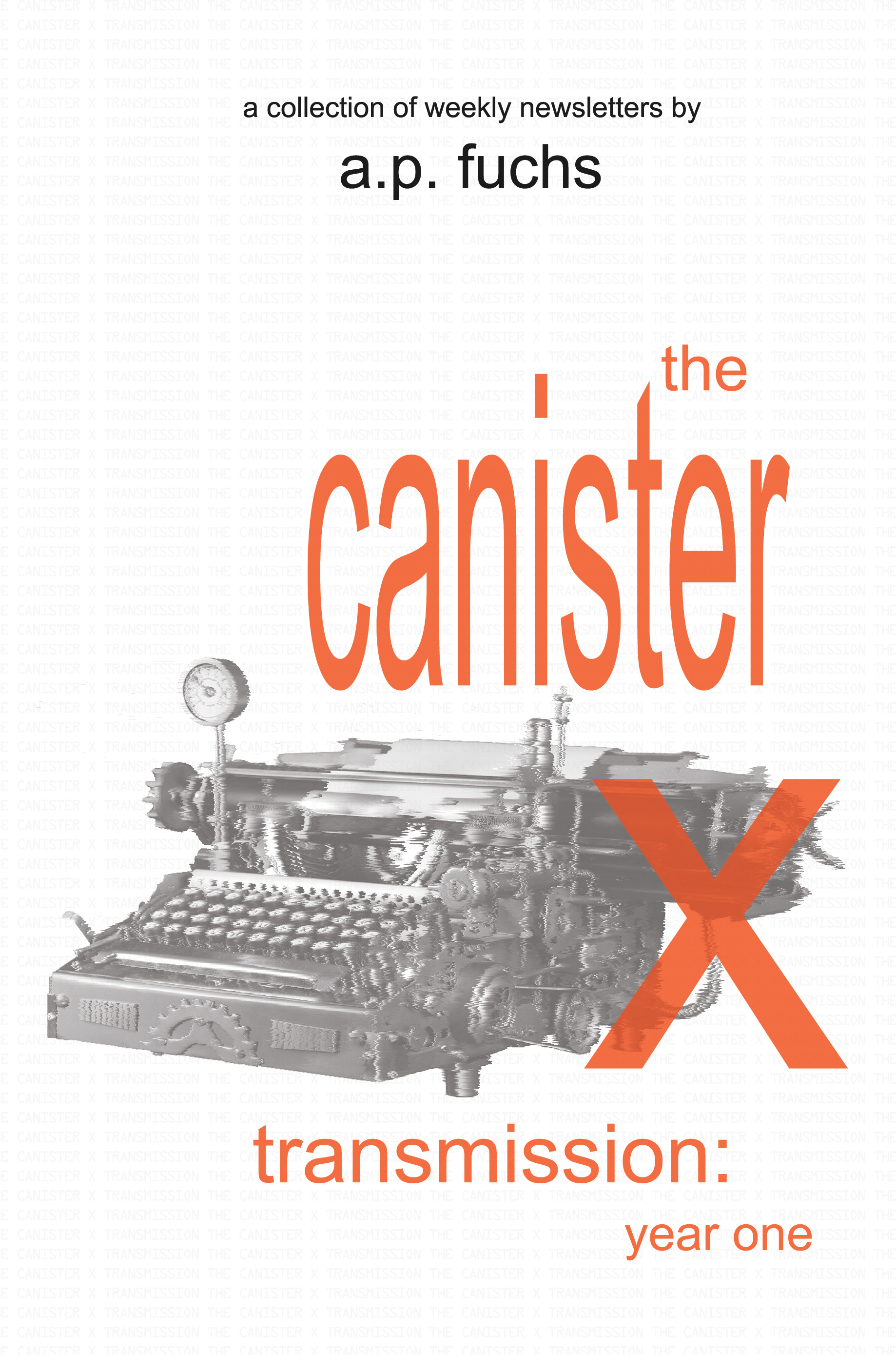 The Canister X Transmission: Year One - Collected Newsletters A.P. Fuchs
