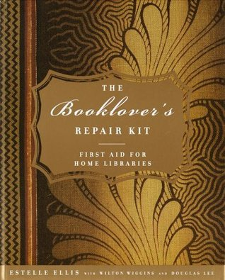 The Booklovers Repair Kit: First Aid for Home Libraries Estelle Ellis