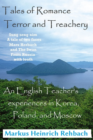 Tales Of Romance Terror And Treachery Sung Seng Nim A Tale Of Two Faces Marx Herbach And The Swan From Moscow With Loathe An English Teachers Experiences In Korea, Poland, And Moscow Markus Heinrich Rehbach