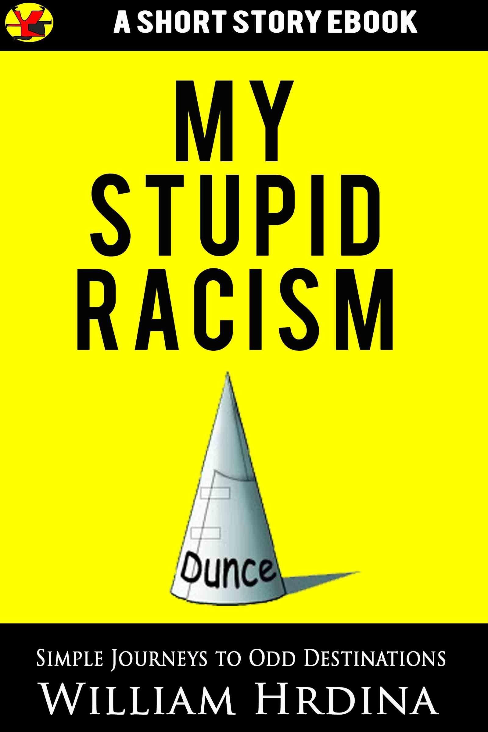 My Stupid Racism William Hrdina