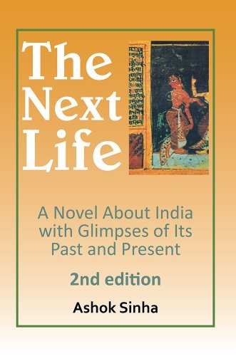 The Next Life: A Novel About India with Glimpses of Its Past and Present 2nd Edition  by  Ashok K. Sinha
