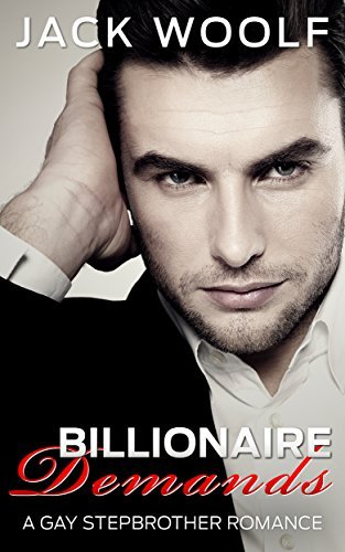 Billionaire Demands: A Gay Stepbrother Romance  by  Jack Woolf